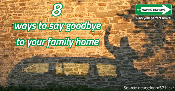 moving house ways to say goodbye to your family home